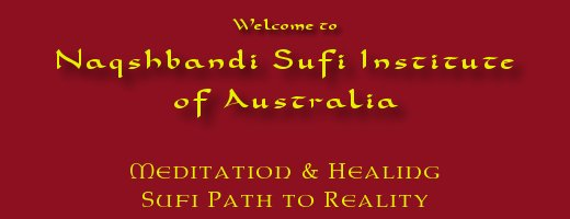 Wecome to Naqshbandi Sufi Institute of Australia, Meditation & Healing, Sufi Path to Reality